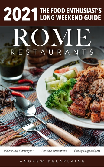 Rome - 2021 Restaurants - The Food Enthusiast's Long Weekend Guide - cover