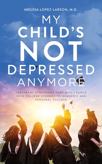 My Child's Not Depressed Anymore - Treatment Strategies That Will Launch Your College Student to Academic and Personal Success - cover