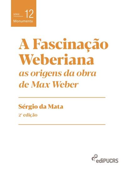 A fascinação weberiana: - as origens da obra de Max Weber - cover