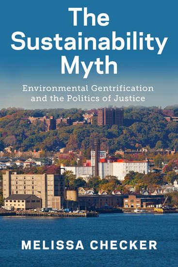 The Sustainability Myth - Environmental Gentrification and the Politics of Justice - cover