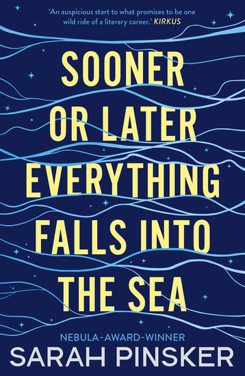 Sooner or Later Everything Falls Into the Sea - Winner of the 2020 Philip K Dick Award - cover