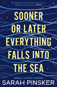 Read Sooner or Later Everything Falls into the Sea by Sarah Pinsker
