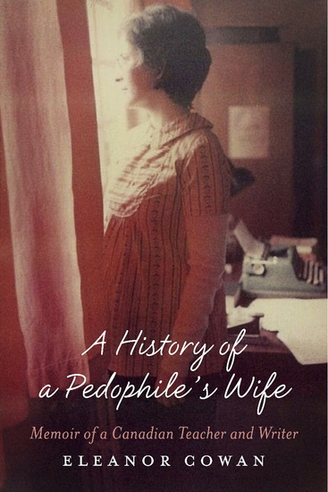 A History of a Pedophile's Wife - Memoir of a Canadian Teacher and Writer - cover