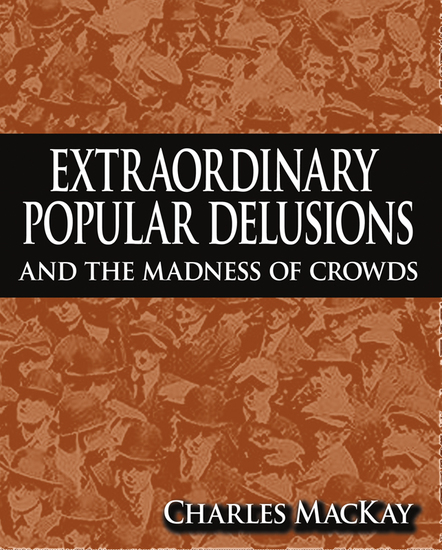 Extraordinary Popular Delusions and The Madness of Crowds - cover