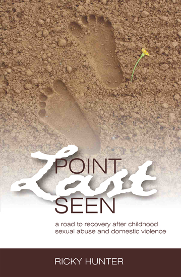 Point Last Seen - A Road To Recovery After Childhood Sexual Abuse And Domestic Violence - cover