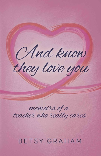 And know they love you - memoirs of a teacher who really cares - cover