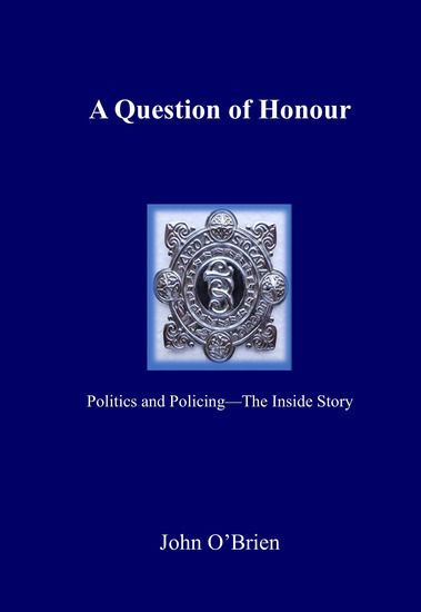 A Question of Honour - Politics and Policing - The Inside Story - cover