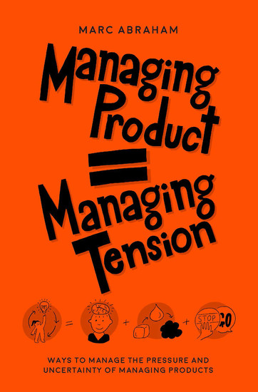 Managing Product Managing Tension - Ways to Manage the Pressure and Uncertainty of Managing Products - cover