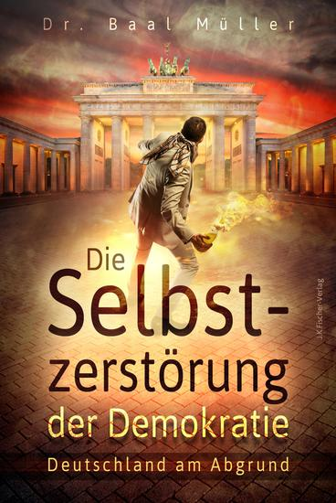 Die Selbstzerstörung der Demokratie - Deutschland am Abgrund - cover