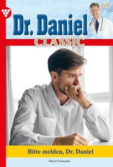 Dr Daniel Classic 69 – Arztroman - Bitte melden Dr Daniel - cover