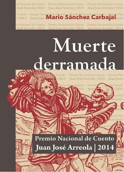 Muerte derramada - Premio Nacional de Cuento Juan José Arreola 2014 - cover