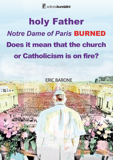 Holy Father Notre Dame of Paris BURNED Does it mean that the church or Catholicism is on fire? - cover