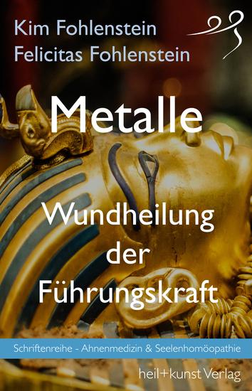 Metalle - Wundheilung der Führungskraft - Schriftenreihe - Ahnenmedizin und Seelenhomöopathie - cover