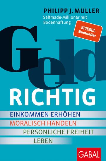 GELDRICHTIG - Einkommen erhöhen moralisch handeln persönliche Freiheit leben Von einem Selfmade-Millionär mit Bodenhaftung - cover