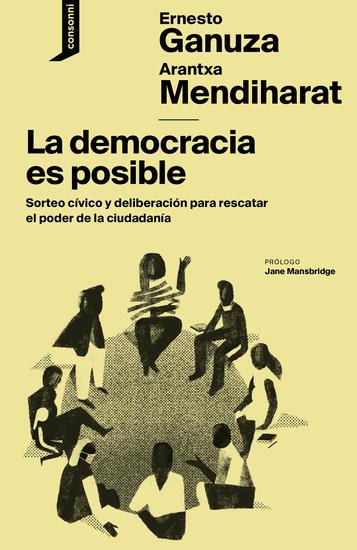La democracia es posible - Sorteo cívico y deliberación para rescatar el poder de la ciudadanía - cover