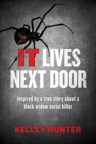 IT Lives Next Door - Inspired by a True Story About a Black Widow Serial Killer - cover