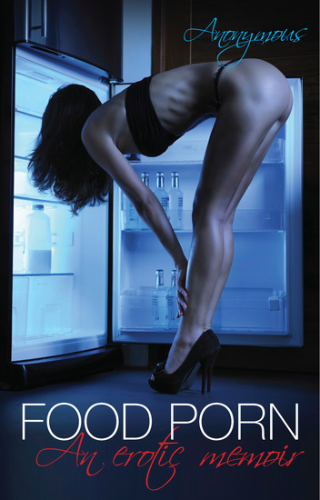 Food Porn - An erotic memoir - cover