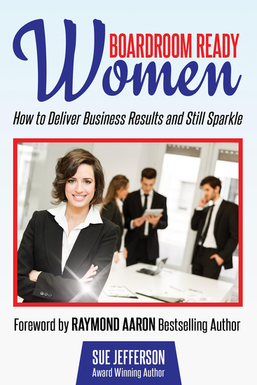 Boardroom Ready Women - How to Deliver Business Results and Still Sparkle - cover