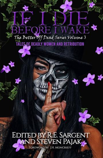 If I Die Before I Wake: Tales of Deadly Women and Retribution - The Better Off Dead Series #3 - cover