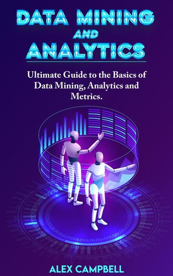 Data Mining and Analytics: Ultimate Guide to the Basics of Data Mining Analytics and Metrics - cover