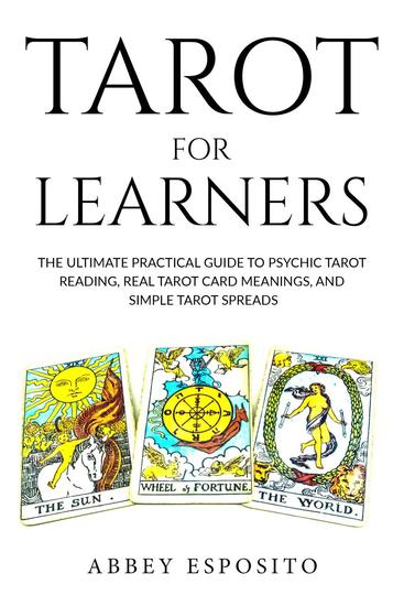 Tarot For Learners: The Ultimate Practical Guide to Psychic Tarot Reading Real Tarot Card Meanings and Simple Tarot Spreads - cover