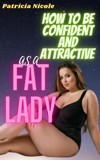 How to Be Confident and Attractive As a Fat Lady - cover