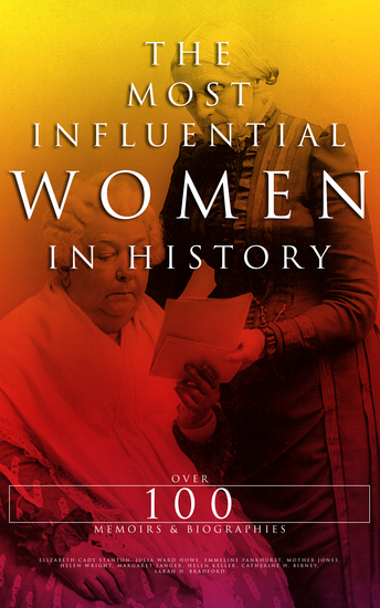 The Most Influential Women in History: Over 100 Memoirs & Biographies - Maria Mitchell Helen Keller Harriet Tubman Roswitha the Nun Marie de France Portia Octavia Cleopatra… - cover