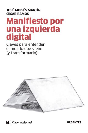 Manifiesto por una izquierda digital - Claves para entender el mundo que viene (y transformarlo) - cover