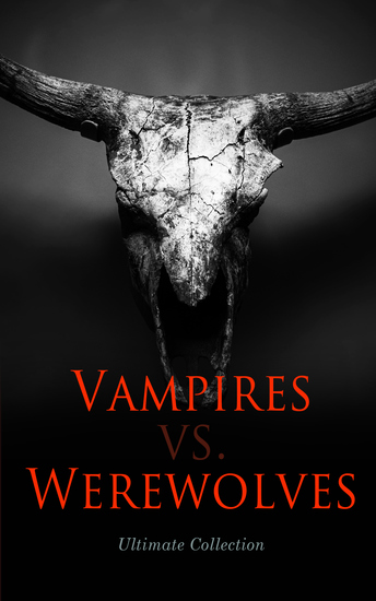 Vampires vs Werewolves – Ultimate Collection - Dracula Isle of the Undead Four Wooden Stakes The Mark of the Beast The Horror-Horn… - cover
