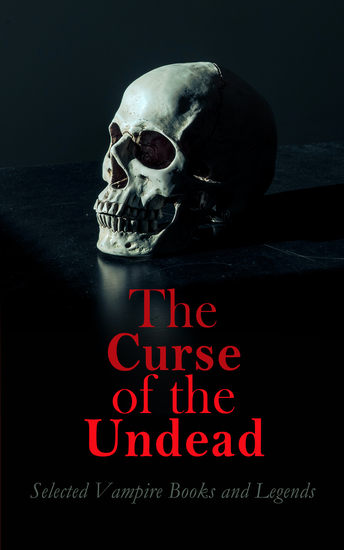 The Curse of the Undead - Selected Vampire Books and Legends - cover