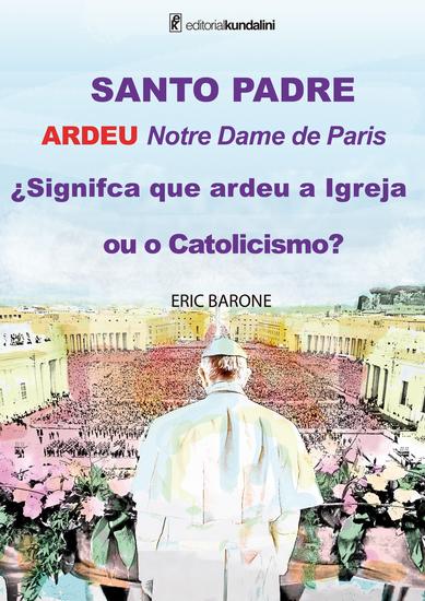 SANTO PADRE ARDEU Notre Dame de Paris ¿Signifca que ardeu a Igreja ou o Catolicismo? - cover