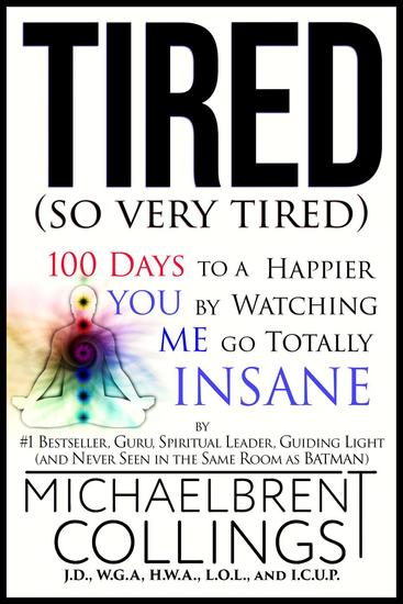 Tired (so Very Tired): 100 Days to a Happier You by Watching Me go Totally Insane - cover