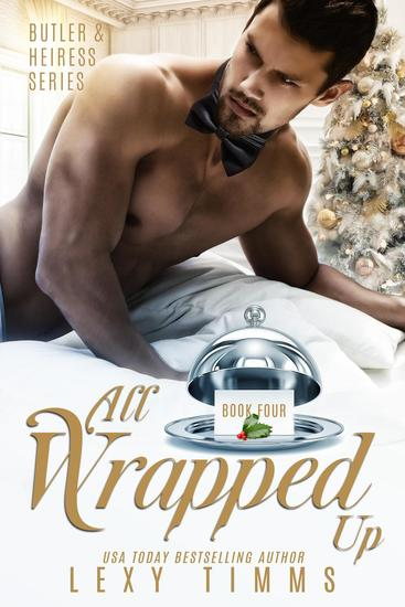 All Wrapped Up - Butler & Heiress Series #4 - cover