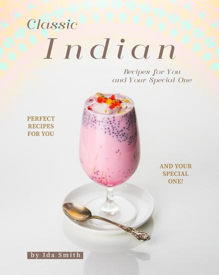 Classic Indian Recipes for You and Your Special One: Perfect Recipes for You and Your Special One! - cover