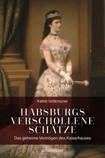 Habsburgs verschollene Schätze - Das geheime Vermögen des Kaiserhauses - cover