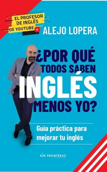 ¿Por qué todos saben inglés menos yo? - Guía práctica para mejorar tu inglés - cover