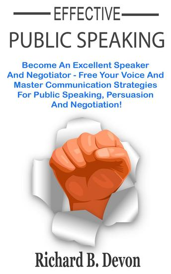 Effective Public Speaking: Become An Excellent Speaker And Negotiator - Free Your Voice And Master Communication Strategies For Public Speaking Persuasion And Negotiation! - cover