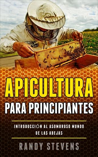 Apicultura para principiantes - Introducción al asombroso mundo de las abejas - cover