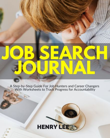 Job Search Journal - A Step-by-Step Guide For Job Hunters and Career Changers With Worksheets to Track Progress for Accountability - cover