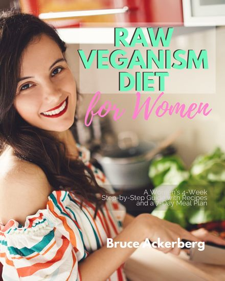 Raw Veganism Diet - A Women's 4-Week Step-by-Step Guide with Recipes and a 7-Day Meal Plan - cover