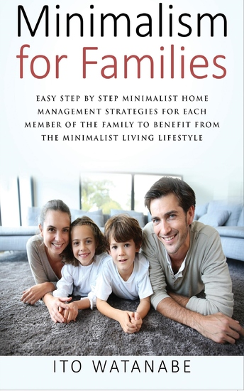 Minimalism for Families - Easy Step by Step Minimalist Home Management Strategies for Each Member of the Family to Benefit from the Minimalist Living Lifestyle - cover