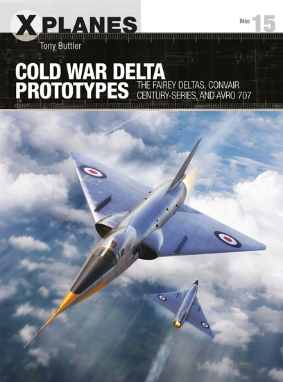 Cold War Delta Prototypes - The Fairey Deltas Convair Century-series and Avro 707 - cover