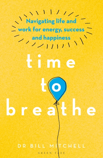 Time to Breathe - Navigating Life and Work for Energy Success and Happiness - cover