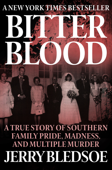 Bitter Blood - A True Story of Southern Family Pride Madness and Multiple Murder - cover
