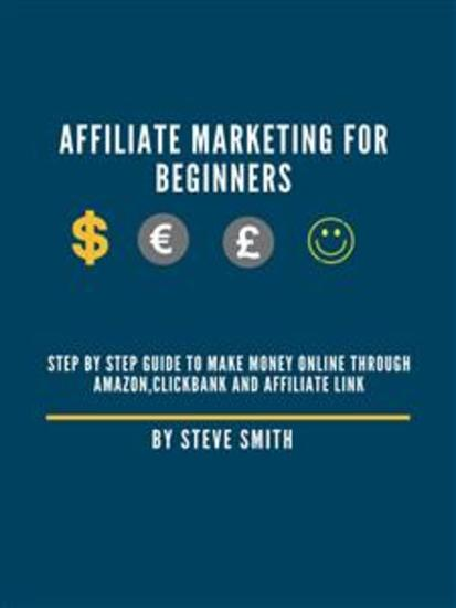 Affiliate Marketing for beginners - Step by Step Guide to Make Money Online through AmazonClickbank and Affiliate Link - cover
