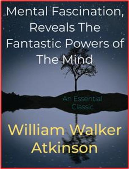 Mental Fascination Reveals The Fantastic Powers of The Mind - cover