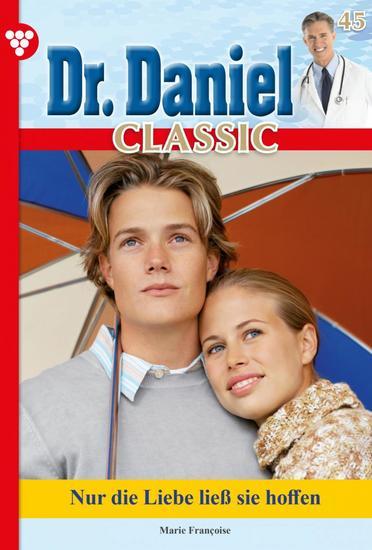 Dr Daniel Classic 45 – Arztroman - Nur die Liebe ließ sie hoffen - cover