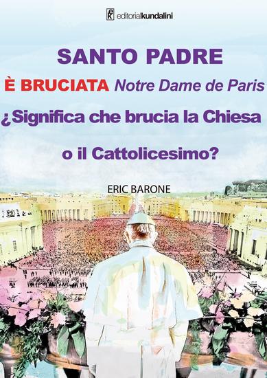 SANTO PADRE ÉBRUCIATA NOTRE DAME de París Significa che brucia la chiesa o il cattolicesimo? - cover