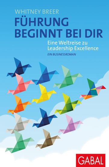 Führung beginnt bei dir - Eine Weltreise zu Leadership Excellence Ein Businessroman - cover