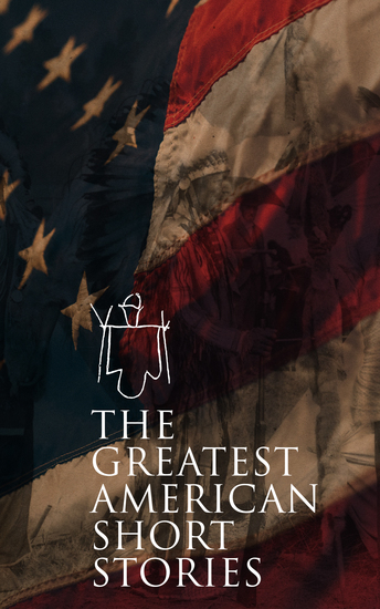 The Greatest American Short Stories - 40+ Classics of American Literature - cover